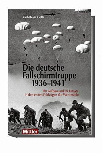 Die deutsche Fallschirmtruppe 1936-1941: Ihr Aufbau und ihr Einsatz in den ersten Feldzügen der Wehrmacht
