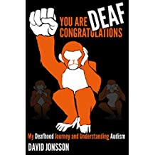 You Are Deaf, Congratulations!: My Deafhood Journey and Understanding Audism