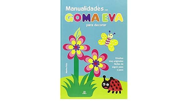Manualidades con Goma Eva para Decorar: MARINA RUIZ FERNÁNDEZ: 9788466231008: Amazon.com: Books
