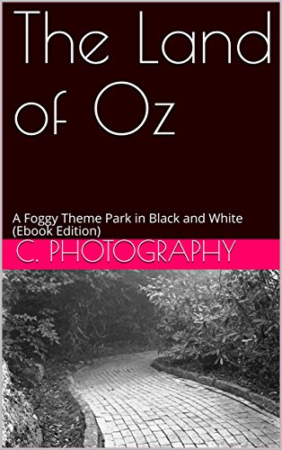 The Land of Oz: A Foggy Theme Park in Black and White (Ebook Edition) (Land Of Oz Theme Park Beech Mountain)