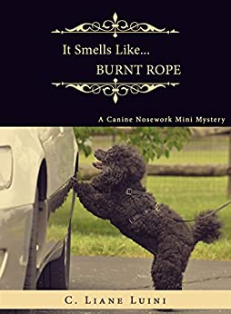 It Smells Like…Burnt Rope: A Canine Nosework Mini Mystery (#2) by [Luini, C. Liane]
