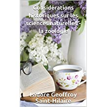 Considérations historiques sur les sciences naturelles - la zoologie (French Edition)