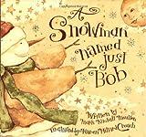 A Snowman Named Just Bob, Mark Kimball Moulton, 0741202832