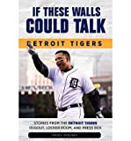 If These Walls Could Talk: Detroit Tigers: Stories from the Detroit Tigers' Dugout, Locker Room, and Press Box... (Paperback) - Common