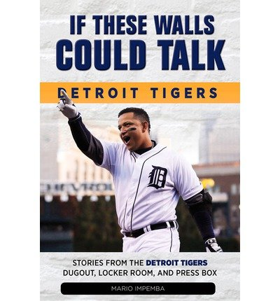 If These Walls Could Talk: Detroit Tigers: Stories from the Detroit Tigers' Dugout, Locker Room, and Press Box... (Paperback) - Common ()