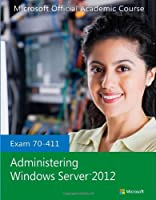 Exam 70-411 Administering Windows Server 2012