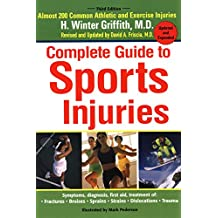 The Complete Guide to Sports Injuries: Almost 200 Common Athletic and Exercise Injuries, Updated and Expanded