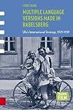 Multiple Language Versions Made in BABELsberg: Ufa's International Strategy, 1929-1939 (Framing Film)