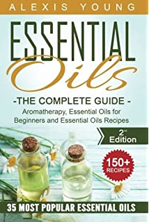 Essential Oils for Beginners: The Complete Guide: Aromatherapy, Essential Oils, and Essential