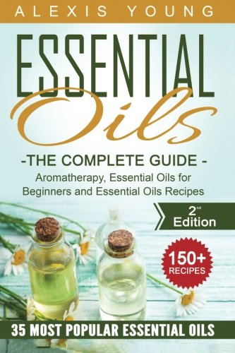 Essential Oils for Beginners: The Complete Guide: Aromatherapy,