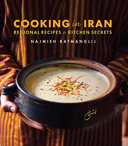 Cooking in Iran: Regional Recipes and Kitchen Secrets by Najmieh Batmanglij