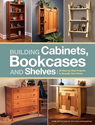 Building Cabinets, Bookcases & Shelves: 29 Step-by-Step Projects to Beautify Your Home from Popular Woodworking Books