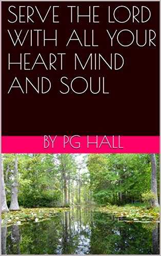 SERVE THE LORD WITH ALL YOUR HEART MIND AND SOUL: (The Basics) (Serve The Lord With All Your Heart)