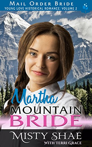 Martha - Mountain Bride (Young Love Historical Romance Vol.II Book 7) by [Shae, Misty, Grace, Terri, Read, Pure]