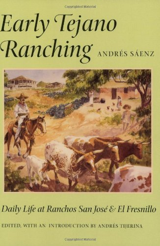 Early Tejano Ranching: Daily Life at Ranchos San Jose and El Fresnillo (Published in Cooperation With U.T. Institute of Texan Cultures in San Antonio) by Andr? S?nz - Texas San Shopping Antonio In