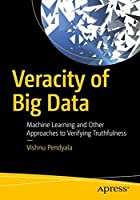 Veracity of Big Data: Machine Learning and Other Approaches to Verifying Truthfulness Front Cover