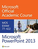 MOS Exam 77-422 Microsoft PowerPoint 2013 Front Cover