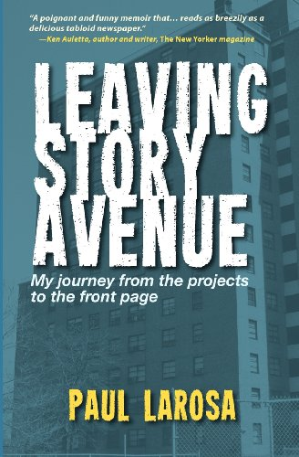 Book: Leaving Story Avenue - My journey from the projects to the front page by Paul LaRosa
