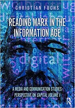 Book Reading Marx in the Information Age: A Media and Communication Studies Perspective on Capital Volume 1 by Christian Fuchs (2015-11-05)