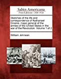 Sketches of the Life and Correspondence of Nathanael Greene, Major General of the Armies of the United States in the War of the Revolution. Volume 1 O, William Johnson, 1275690475