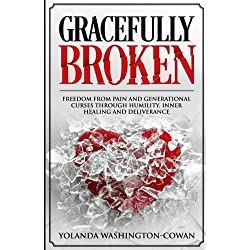 Gracefully Broken: Freedom from pain and generational curses through humility, inner healing and deliverance