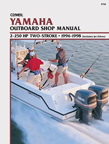 clymer yamaha outboard shop manual 2 250 hp two stroke 1996 1998 rh amazon com Yamaha 4 Stroke Outboard Manuals 2013 Yamaha Outboard Service Manual