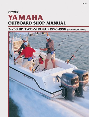 - Clymer Yamaha Outboard Shop Manual: 2-250 HP Two-Stroke, 1996-1998, (Includes Jet Drives)