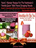 Best Blender Recipes for the Nutribullet & Breville Juicer with Pound Dropping Results + Smoothies Are Like You: Smoothie Food Poetry for the Smoothie