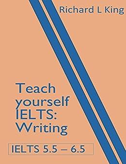 Teach yourself IELTS Writing (English Edition) de [King, Richard]