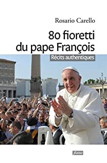 80 fioretti du pape François: récits authentiques, Carello, Rosario