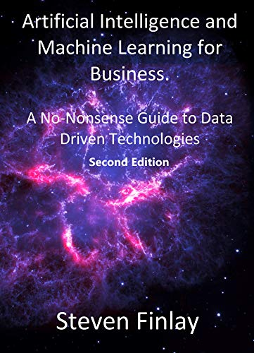 Pdf Technology Artificial Intelligence and Machine Learning for Business: A No-Nonsense Guide to Data Driven Technologies