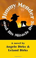 Jimmy Mender and His Miracle Dog: and Mostly True: 15 Short Stories