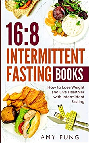 16 8 Intermittent Fasting Books How To Lose Weight And Live Healthier With Intermittent Fasting Diet Fung Amy 9781080862535 Amazon Com Books