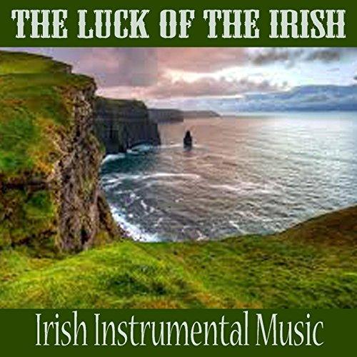 The Luck of the Irish - Irish Instrumental Music (Celtic Irish Songs)