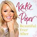 Beautiful Ever After Audiobook by Katie Piper Narrated by Sally Orrock