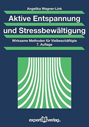 Aktive Entspannung und Stressbewältigung: Wirksame Methoden für Vielbeschäftigte (Praxiswissen Wirtschaft)