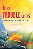 When Trouble Comes: Overcoming the Storms of Life...