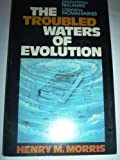 The Troubled Waters of Evolution, Henry M. Morris, 0890510156