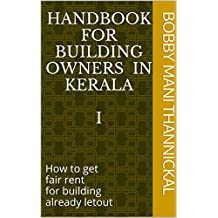 Handbook for Building Owners in Kerala I: How to get fair rent for building already letout
