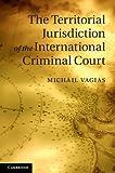 The Territorial Jurisdiction of the International Criminal Court, Vagias, Michail, 1107034272