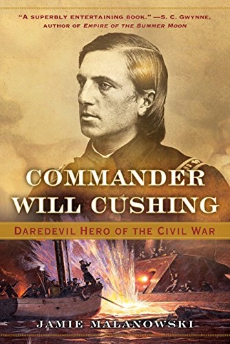 Commander Will Cushing: Daredevil Hero of the Civil War