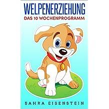 Welpenerziehung: Das 10 Wochenprogramm (German Edition)