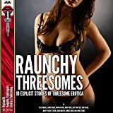 Raunchy Threesomes: 10 Explicit Stories of Threesome Erotica