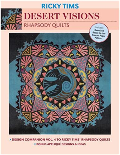 Desert Visions Rhapsody Quilts Design Companion Vol 4 To Ricky