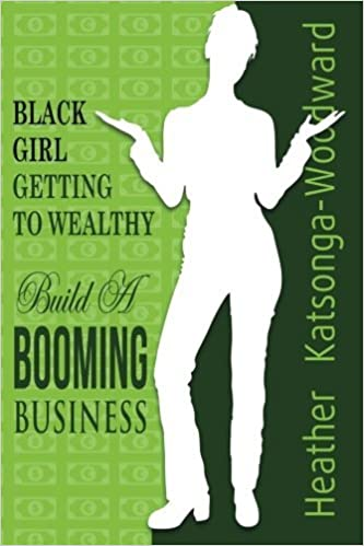 Black Girl - Getting to Wealthy: Build a Booming Business by Heather Katsonga-Woodward (2013-02-21)