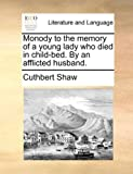 Monody to the Memory of a Young Lady Who Died in Child-Bed by an Afflicted Husband, Cuthbert Shaw, 1170615503