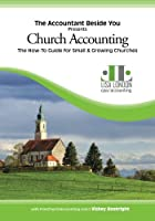 Church Accounting: The How To Guide for Small & Growing Churches (The Accountant Beside You)