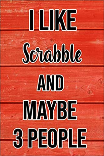 I Like Scrabble And Maybe 3 People: Funny Hilarious Lined Notebook Journal for Scrabble Players, Perfect Gift For Him or Her, Kids or Adults: Amazon.es: Press, Big Smile: Libros en idiomas extranjeros
