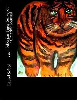 Siberian Tiger Survivor ~Creative Journal (Fine Art and Poems ~Soli Deo Gloria)
