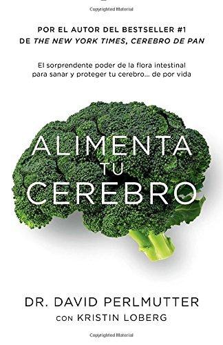 Alimenta tu cerebro: El sorprendente poder de la flora intestinal para sanar y proteger tu cerebrode ...de por vida (Spanish Edition) by David Perlmutter (2015-10-27)